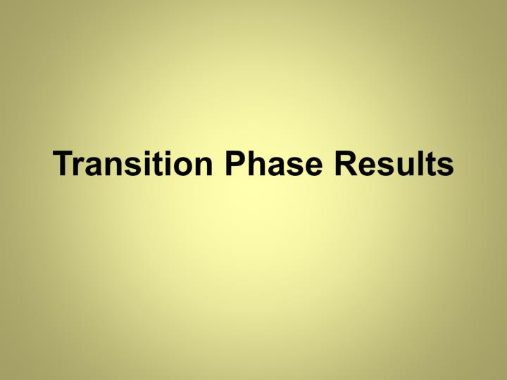 Transition Phase Results