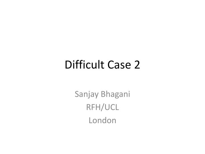 Difficult case 2