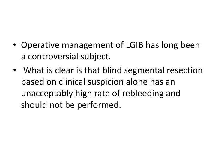 Operative management of LGIB has long been a controversial subject
