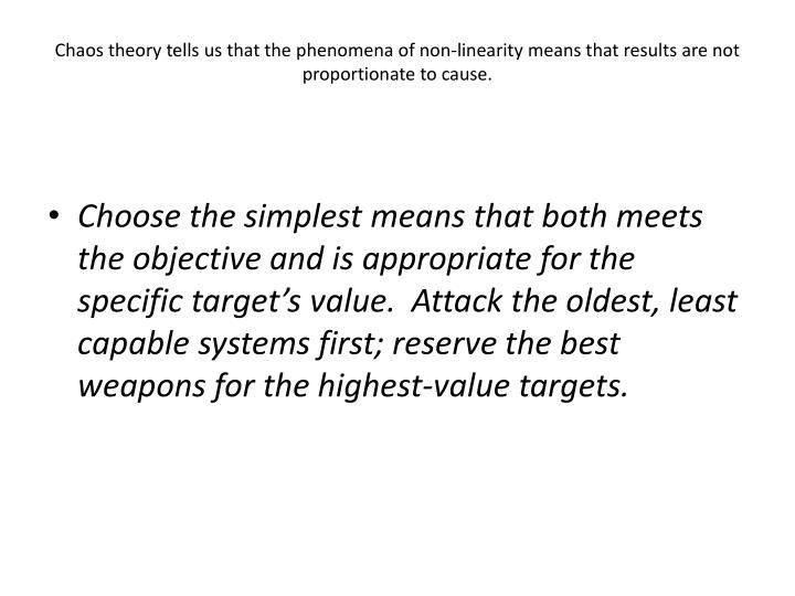 Chaos theory tells us that the phenomena of non-linearity means that results are not proportionate to cause.