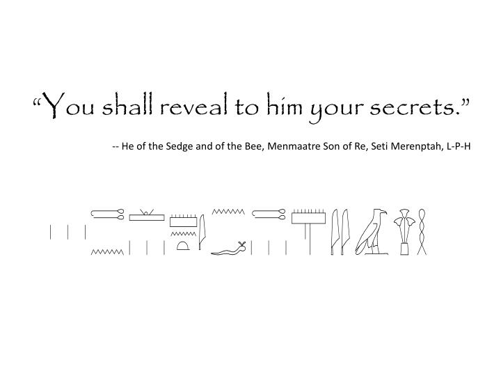 """You shall reveal to him your secrets."""