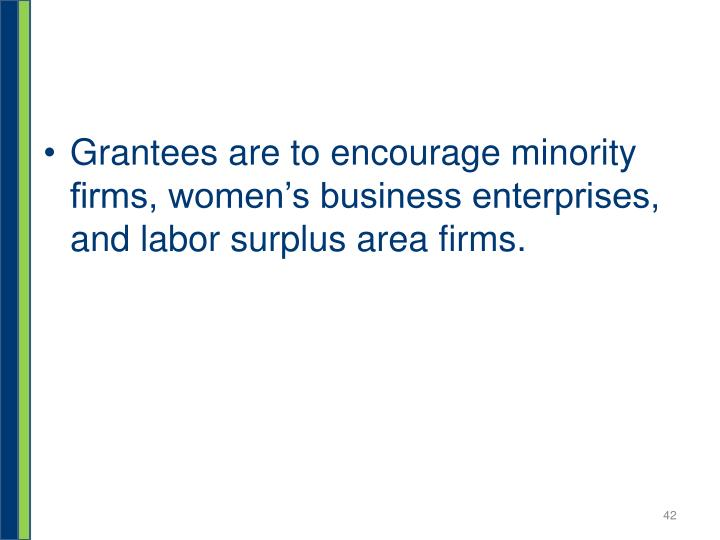Grantees are to encourage minority firms, women's business enterprises, and labor surplus area firms.