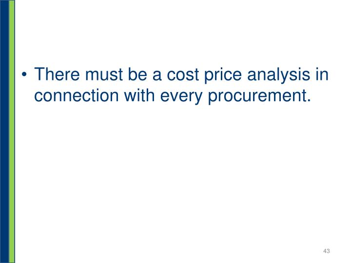 There must be a cost price analysis in connection with every procurement.