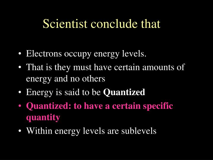 Electrons occupy energy levels.
