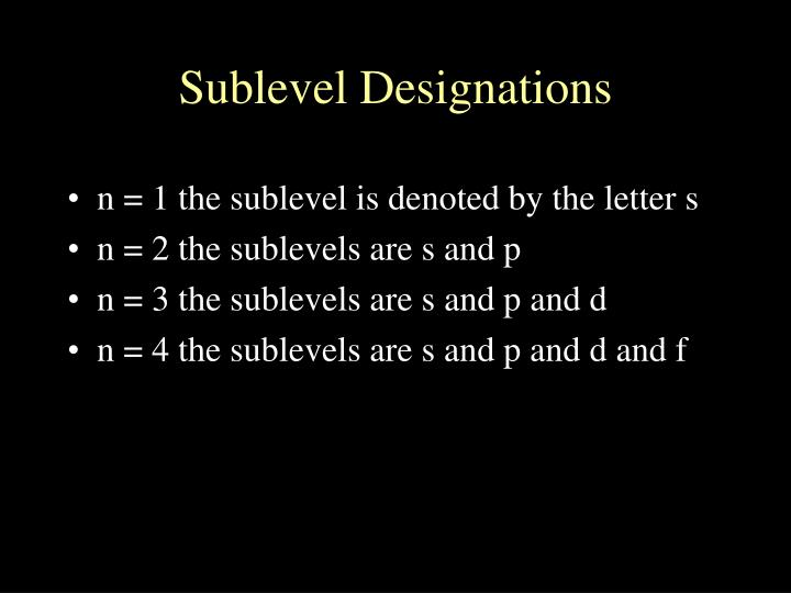 n = 1 the sublevel is denoted by the letter s