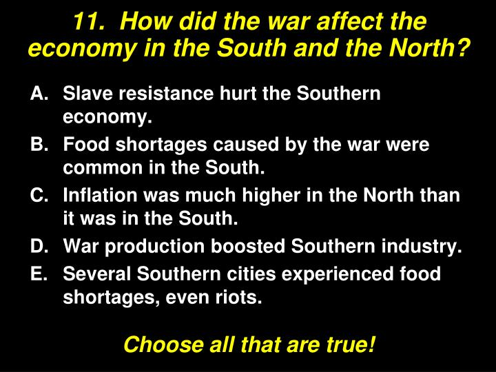 11.  How did the war affect the economy in the South and the North?