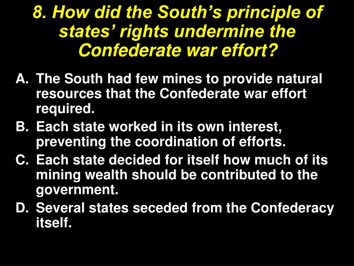 8. How did the South's principle of states' rights undermine the Confederate war effort?
