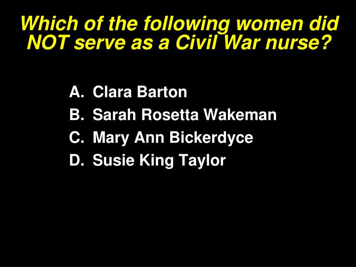 Which of the following women did NOT serve as a Civil War nurse?