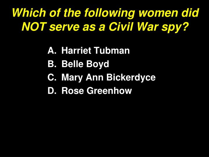 Which of the following women did NOT serve as a Civil War spy?