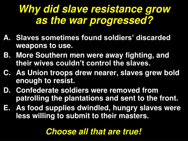 Why did slave resistance grow as the war progressed?