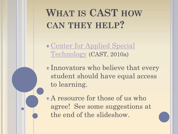 What is CAST how can they help?