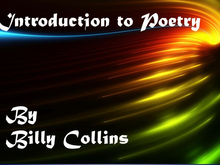 a report on the introduction to poetry by an american poet billy collins
