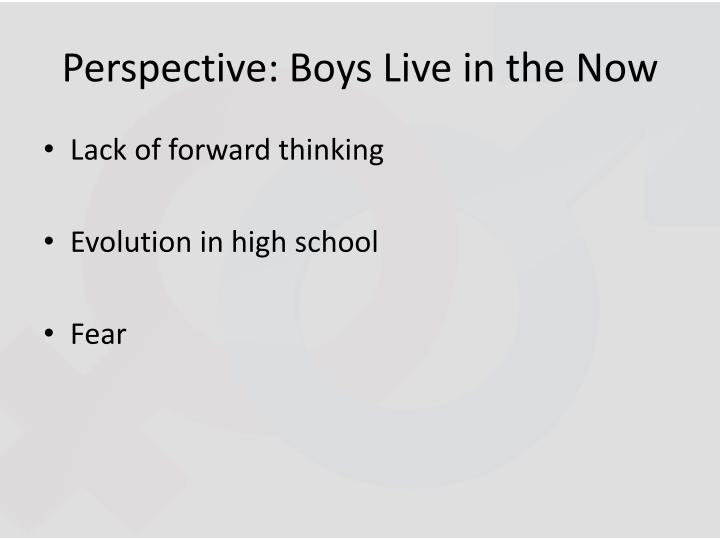 Perspective: Boys Live in the Now