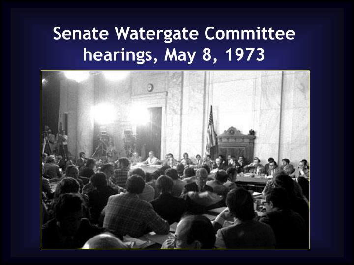 Senate Watergate Committee hearings, May 8, 1973