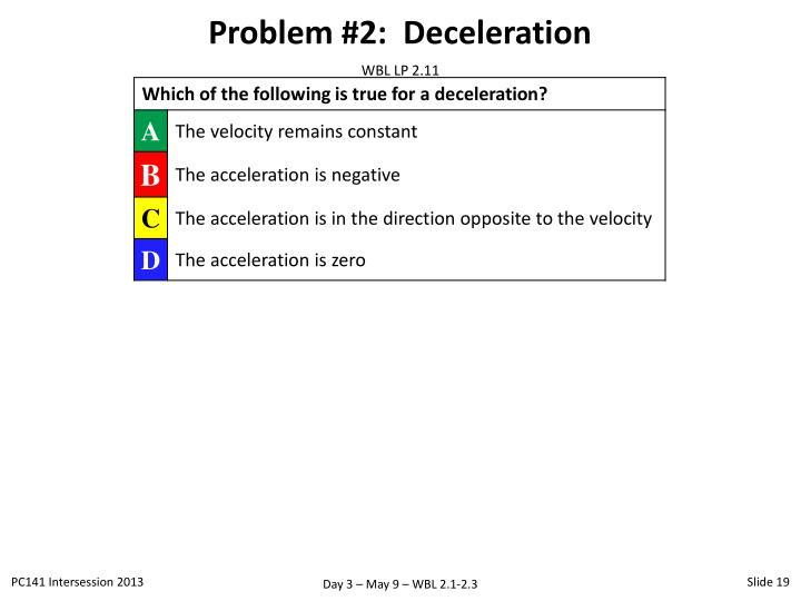 Problem #2:  Deceleration