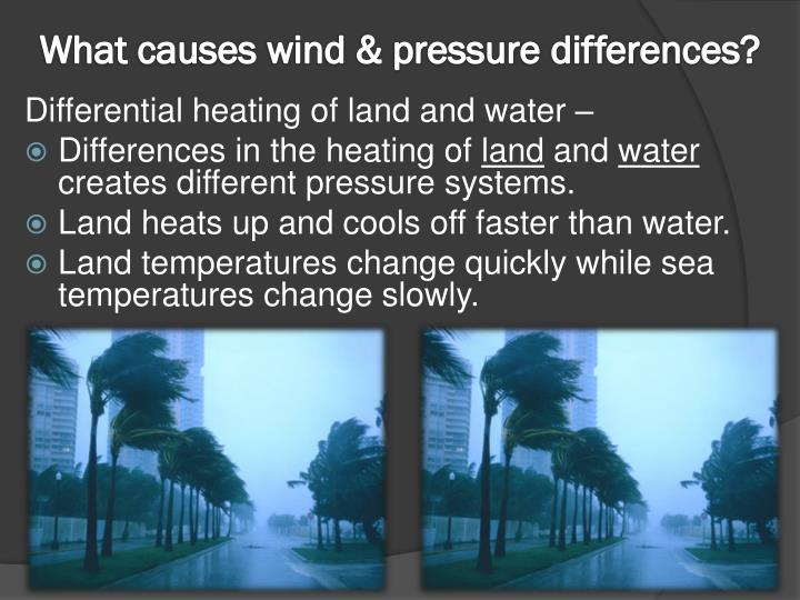 What causes wind & pressure differences?