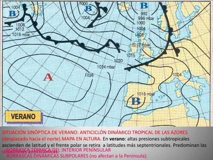 SITUACIÓN SINÓPTICA DE VERANO: ANTICICLÓN DINÁMICO TROPICAL DE LAS AZORES (desplazado hacia el norte).MAPA EN ALTURA.