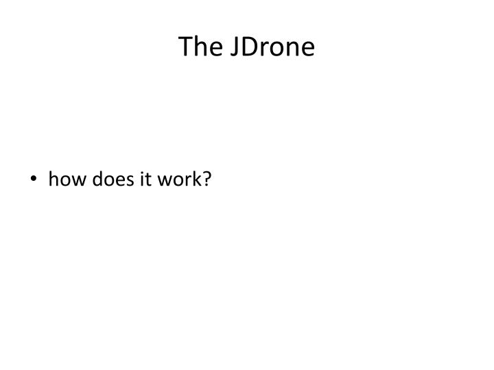 The JDrone