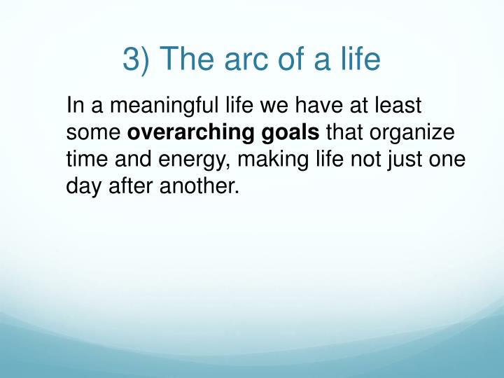 3) The arc of a life