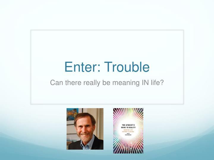 Enter: Trouble