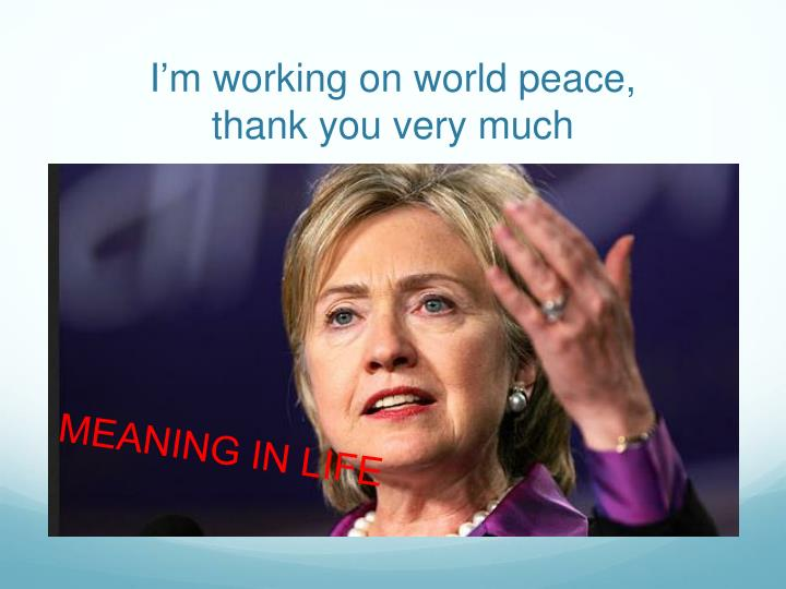 I'm working on world peace,