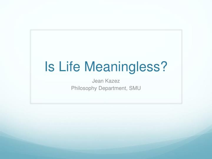 Is life meaningless