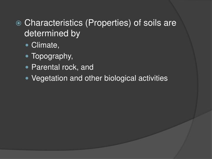 Characteristics (Properties) of soils are determined by