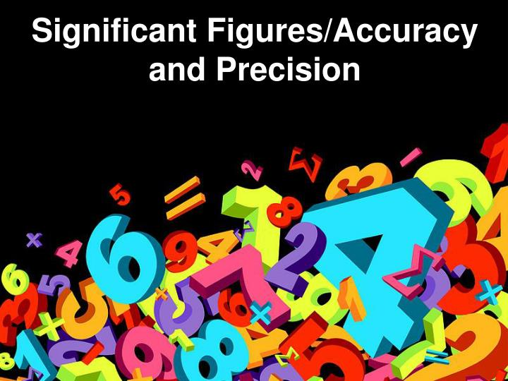 Significant figures accuracy and precision