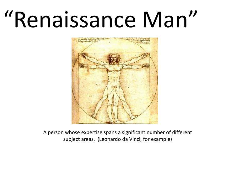 """Renaissance Man"""