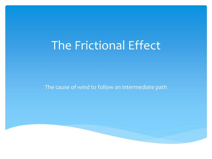 The Frictional Effect