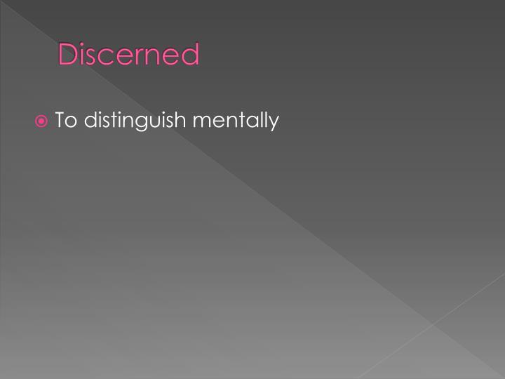 Discerned
