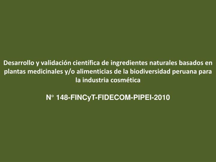 Desarrollo y validación científica de ingredientes naturales basados en plantas medicinales y/o alimenticias de la biodiversidad peruana para la industria cosmética