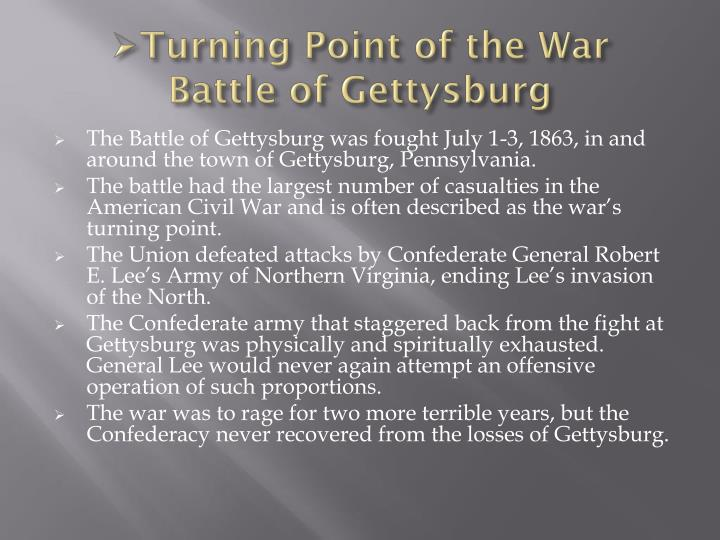 the turning point of the civil war fought at gettysburg Dead confederate soldiers at gettysburg, one of the two turning-point battles of would commonly be fought in the battles of the civil war played a critical.