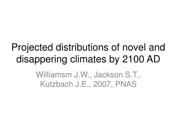 Projected distributions of novel and disappering climates by 2100 ad