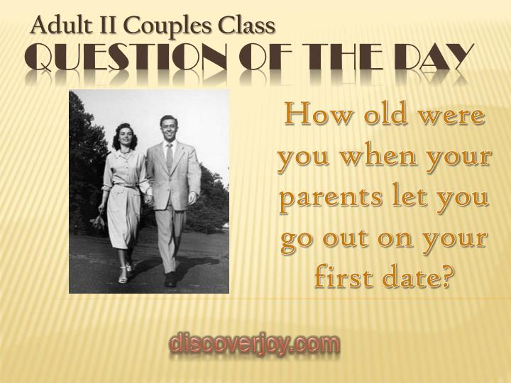 How old were you when your parents let you go out on your first date?