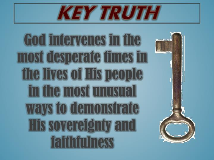 God intervenes in the most desperate times in the lives of His people in the most unusual ways to demonstrate His sovereignty and faithfulness