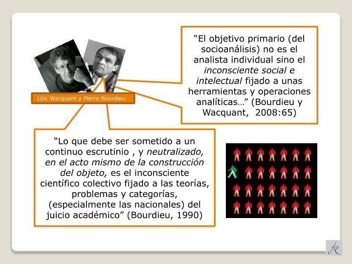 """""""El objetivo primario (del socioanálisis) no es el analista individual sino el"""