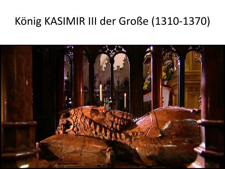 Knig KASIMIR III der Groe (1310-1370)