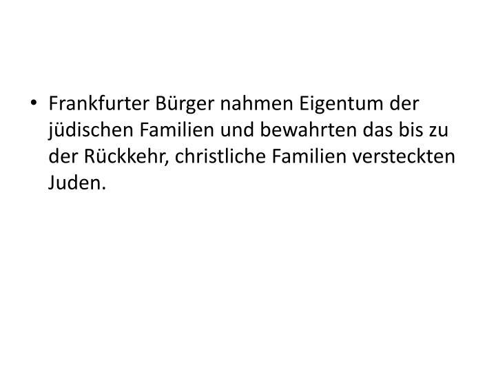 Frankfurter Bürger nahmen Eigentum der jüdischen Familien und bewahrten das bis zu der Rückkehr, christliche Familien versteckten Juden.