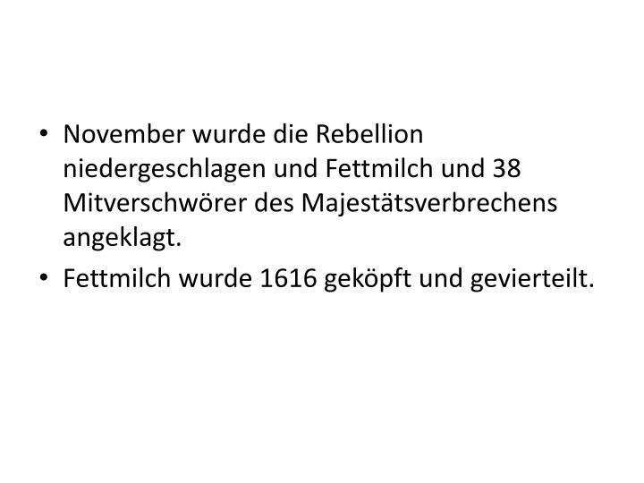 November wurde die Rebellion niedergeschlagen und Fettmilch und 38 Mitverschwörer des Majestätsverbrechens angeklagt.