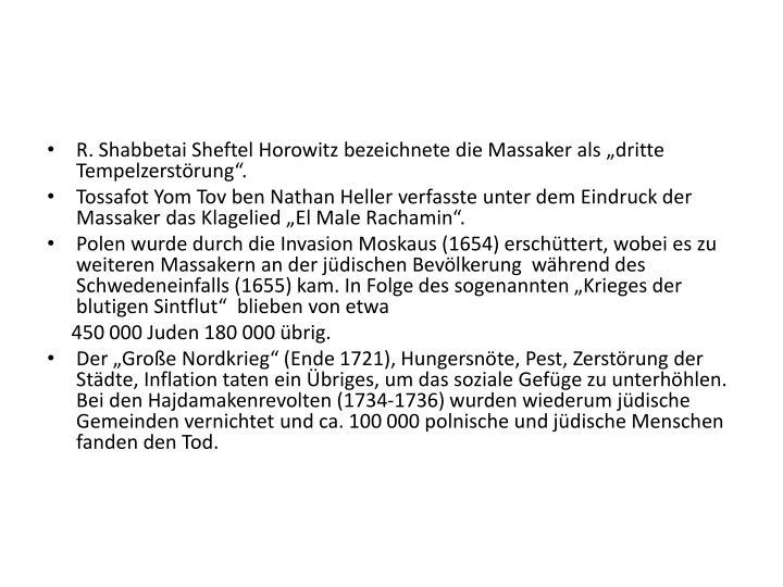 R. Shabbetai Sheftel Horowitz bezeichnete die Massaker als dritte Tempelzerstrung.