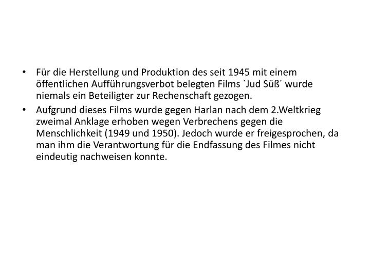 Fr die Herstellung und Produktion des seit 1945 mit einem ffentlichen Auffhrungsverbot belegten Films `Jud S wurde niemals ein Beteiligter zur Rechenschaft gezogen.
