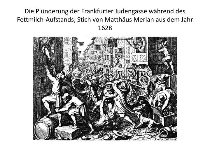 Die Plünderung der Frankfurter Judengasse während des Fettmilch-Aufstands; Stich von Matthäus