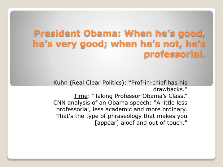President Obama: When he's good, he's very good; when he's not, he's professorial.