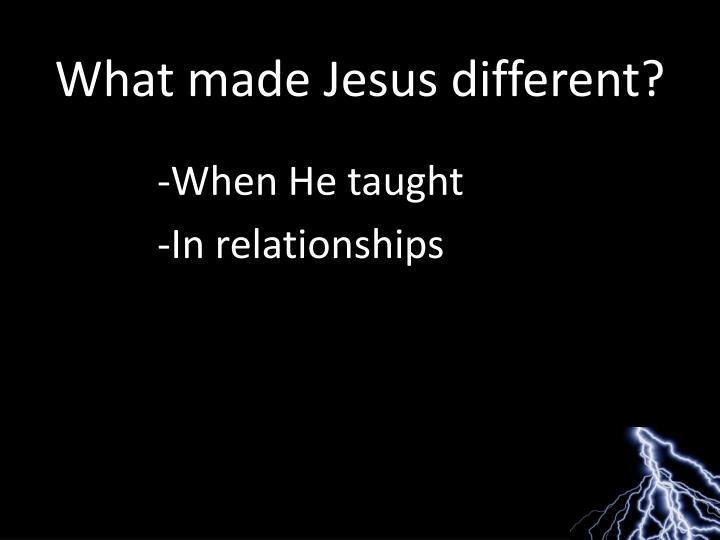What made Jesus different?