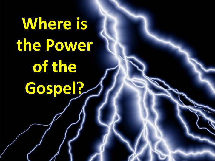 Where is the Power of the Gospel?