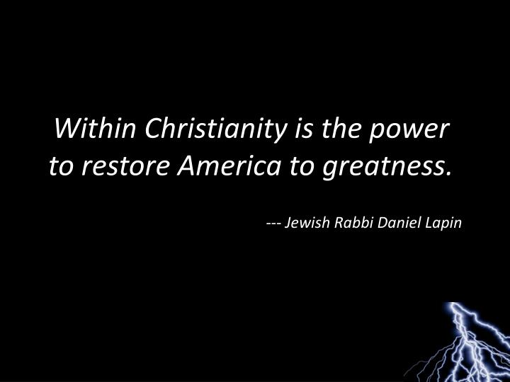 Within Christianity is the power to restore America to greatness.