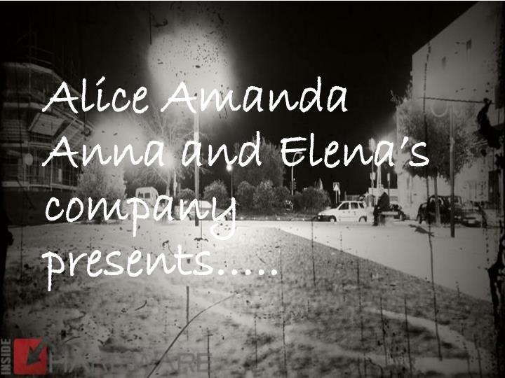 Alice amanda anna and elena s company presents