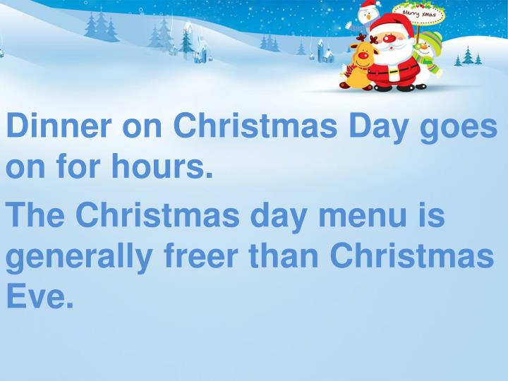Dinner on Christmas Day goes on for hours.