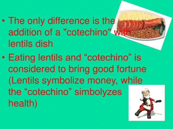 "The only difference is the addition of a ""cotechino"" with lentils dish"